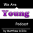 We Are Young Podcast