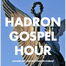 HADRON GOSPEL HOUR, presented by The Unlivin' Dead