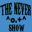 the Never show