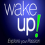 Wake UP! Explore your Passion