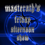 Masterath&#039;s Friday Afternoon show