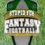Stupid For Fantasy Football
