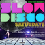 Slow Disco Saturdays