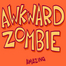 AWKWARD ZOMBIE