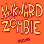 AWKWARDZOMBIE