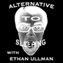 Alternative to Sleeping with Ethan Ullman
