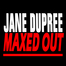 Jane Dupree - MAXED OUT