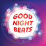 GOOD NIGHT BEATS