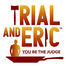 Trial and Eric