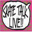 Skatetalk Live!