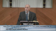 Biblical Vision and Stewardship in the Local Church, Part 7