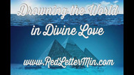 Drowning the World in Divine Love