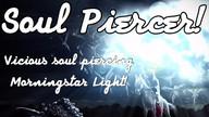 Soul Piercer! Vicious Morningstar Light.