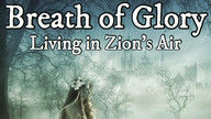 Breath of Glory. Living in Zion's Air.